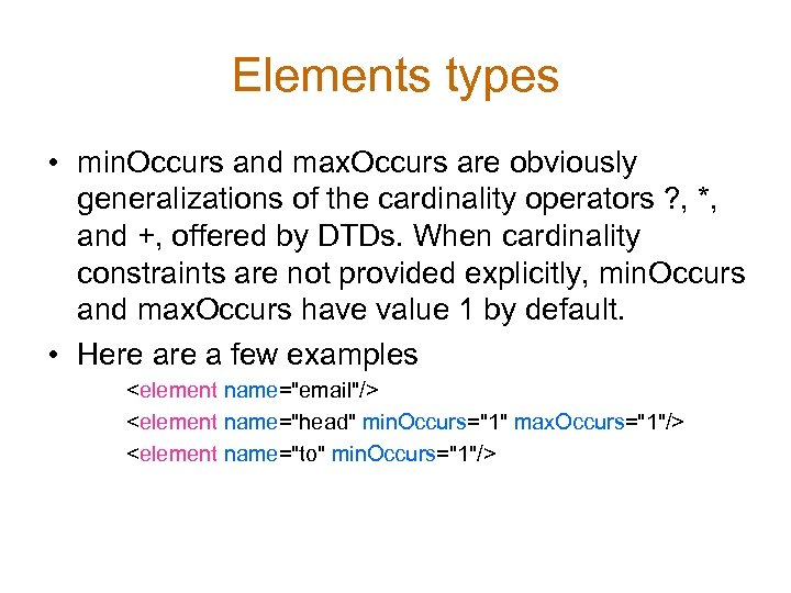Elements types • min. Occurs and max. Occurs are obviously generalizations of the cardinality