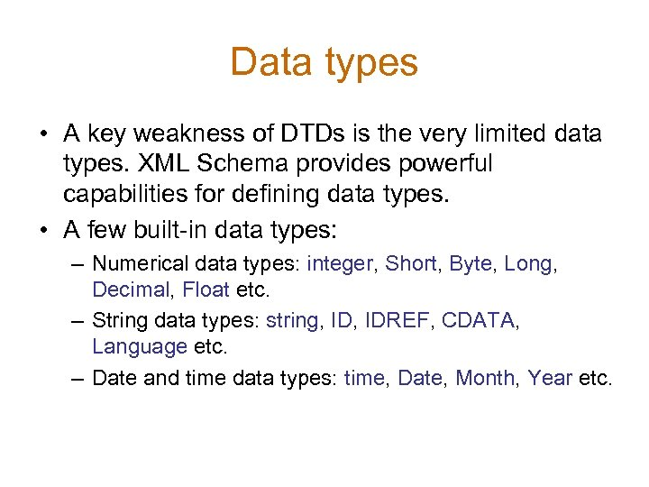 Data types • A key weakness of DTDs is the very limited data types.