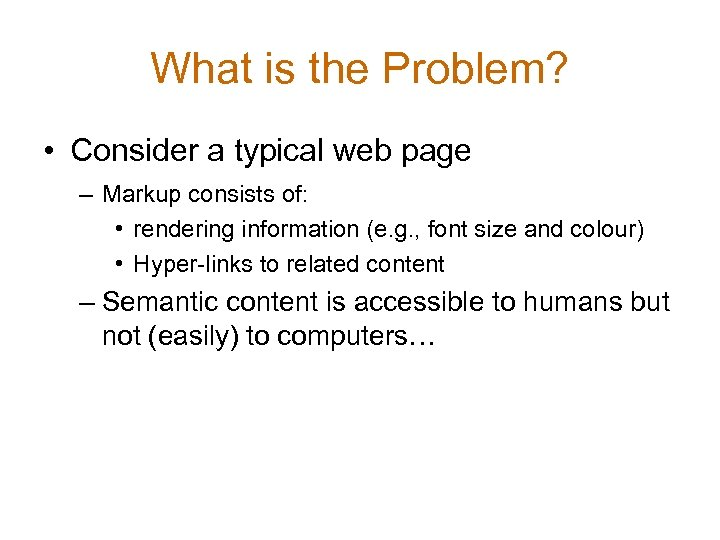 What is the Problem? • Consider a typical web page – Markup consists of: