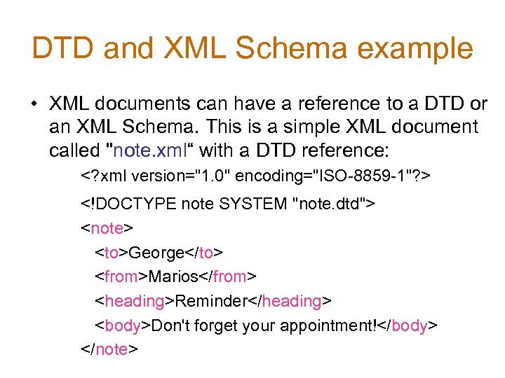 DTD and XML Schema example • XML documents can have a reference to a