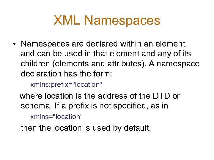 XML Namespaces • Namespaces are declared within an element, and can be used in