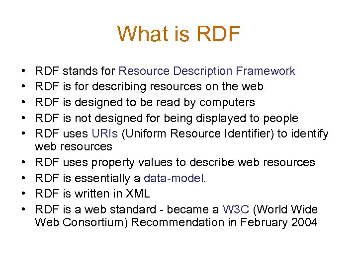What is RDF • • • RDF stands for Resource Description Framework RDF is