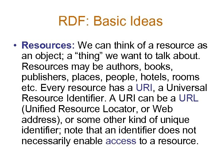 RDF: Basic Ideas • Resources: We can think of a resource as an object;