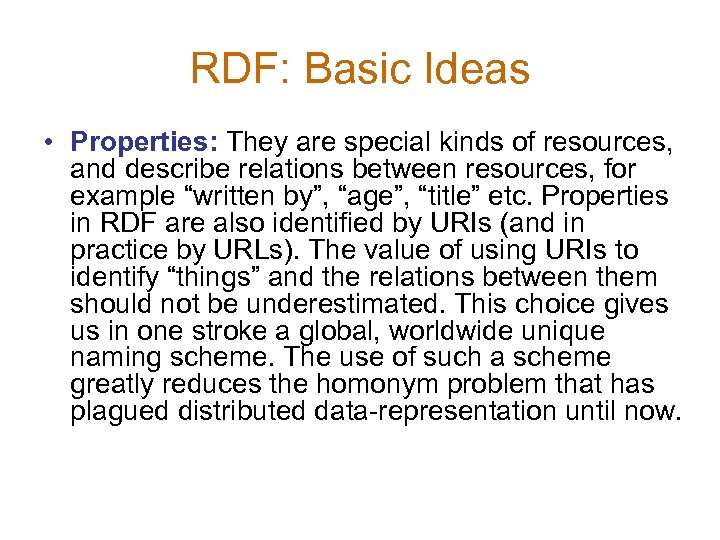 RDF: Basic Ideas • Properties: They are special kinds of resources, and describe relations