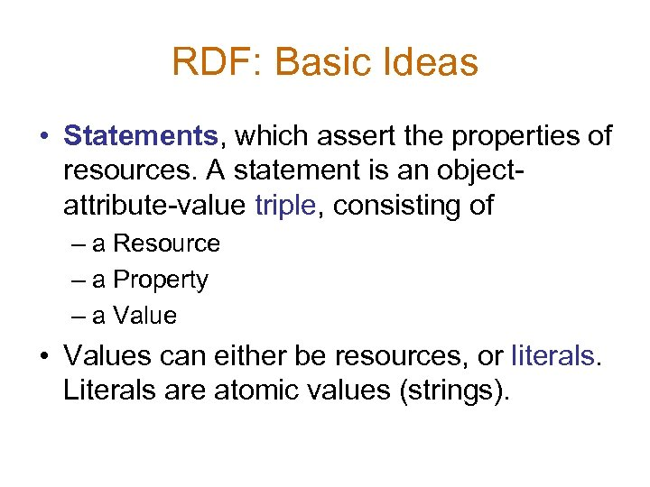 RDF: Basic Ideas • Statements, which assert the properties of resources. A statement is