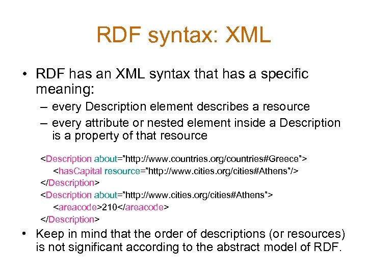 RDF syntax: XML • RDF has an XML syntax that has a specific meaning: