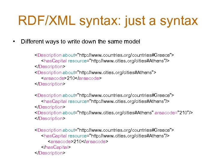 RDF/XML syntax: just a syntax • Different ways to write down the same model