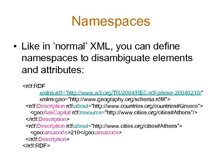 Namespaces • Like in 'normal' XML, you can define namespaces to disambiguate elements and