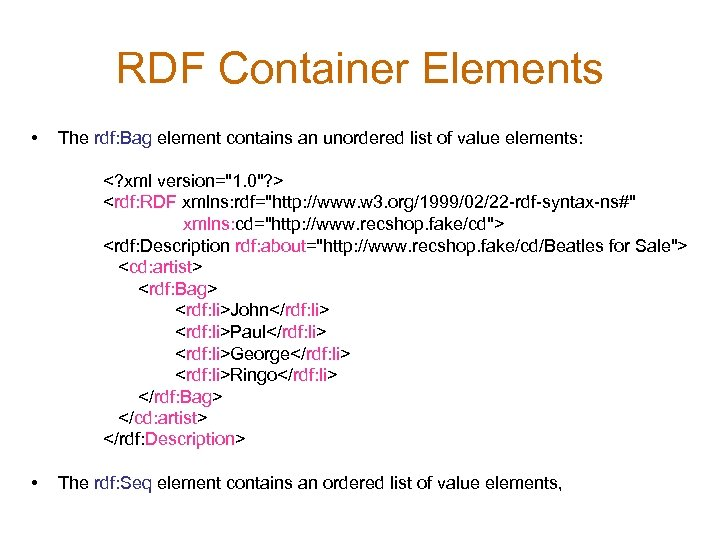 RDF Container Elements • The rdf: Bag element contains an unordered list of value