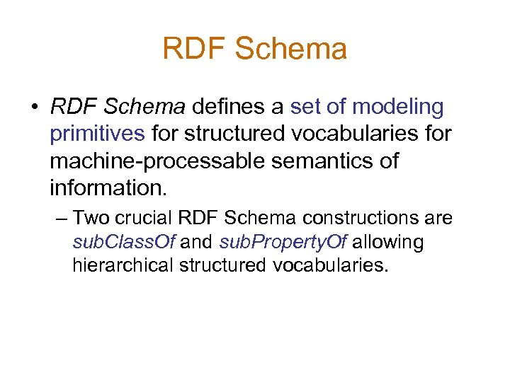 RDF Schema • RDF Schema defines a set of modeling primitives for structured vocabularies