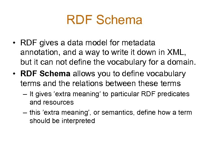 RDF Schema • RDF gives a data model for metadata annotation, and a way
