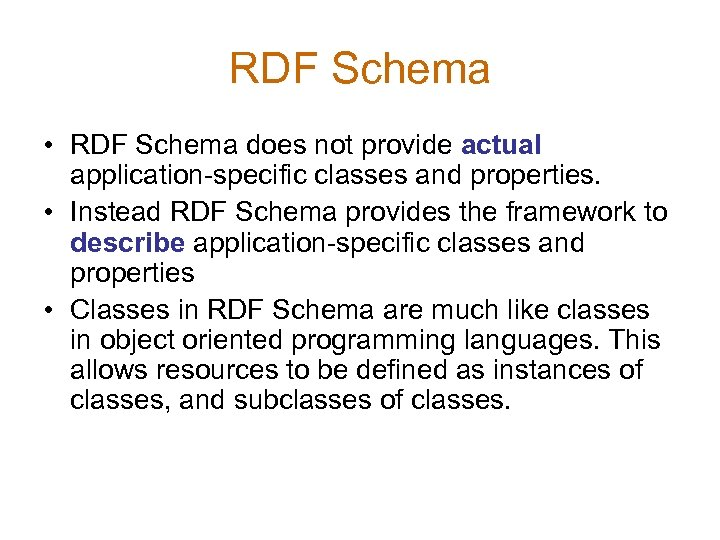 RDF Schema • RDF Schema does not provide actual application-specific classes and properties. •
