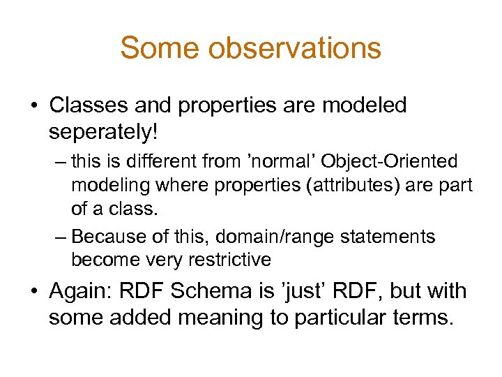Some observations • Classes and properties are modeled seperately! – this is different from