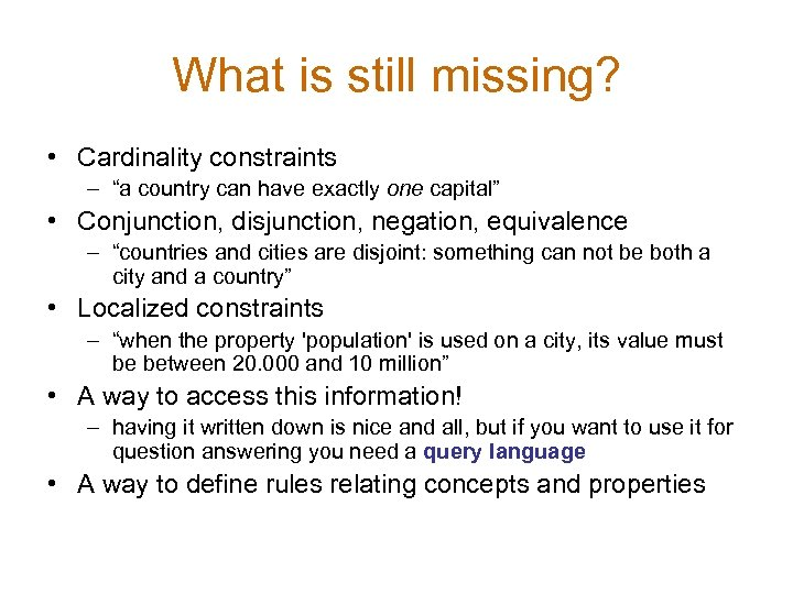 "What is still missing? • Cardinality constraints – ""a country can have exactly one"