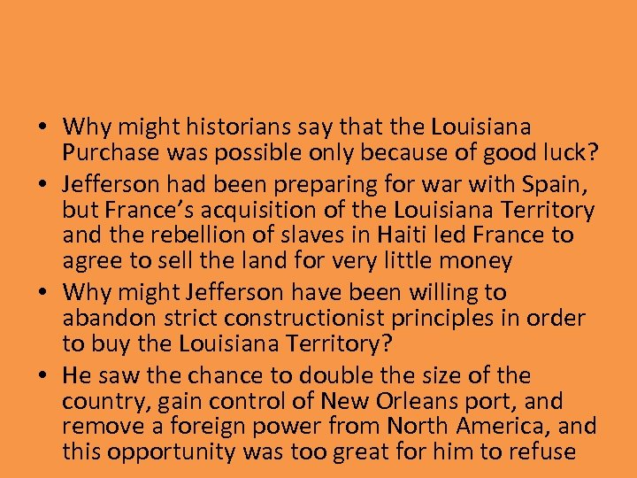 • Why might historians say that the Louisiana Purchase was possible only because
