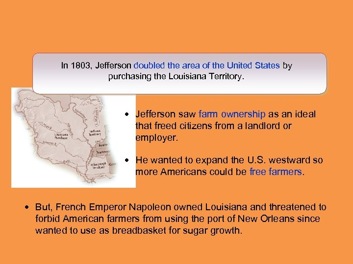 In 1803, Jefferson doubled the area of the United States by purchasing the Louisiana