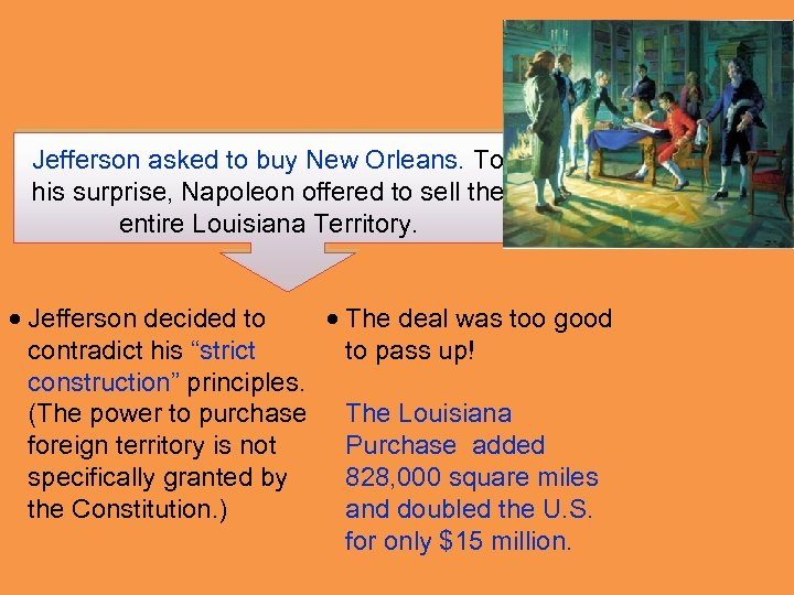 Jefferson asked to buy New Orleans. To his surprise, Napoleon offered to sell the