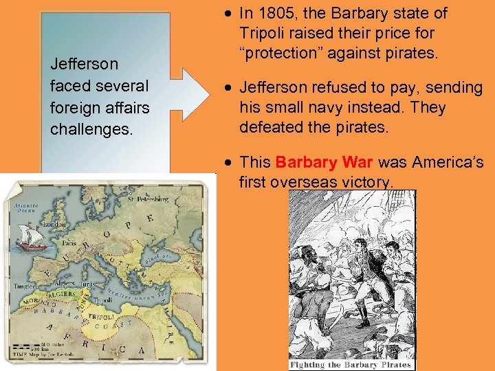 Jefferson faced several foreign affairs challenges. • In 1805, the Barbary state of Tripoli