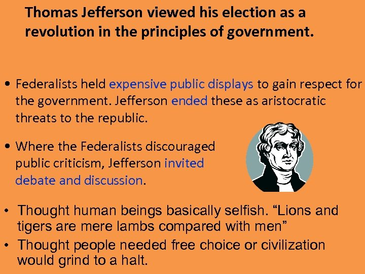 Thomas Jefferson viewed his election as a revolution in the principles of government. •