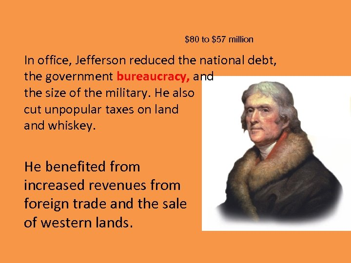 $80 to $57 million In office, Jefferson reduced the national debt, the government bureaucracy,