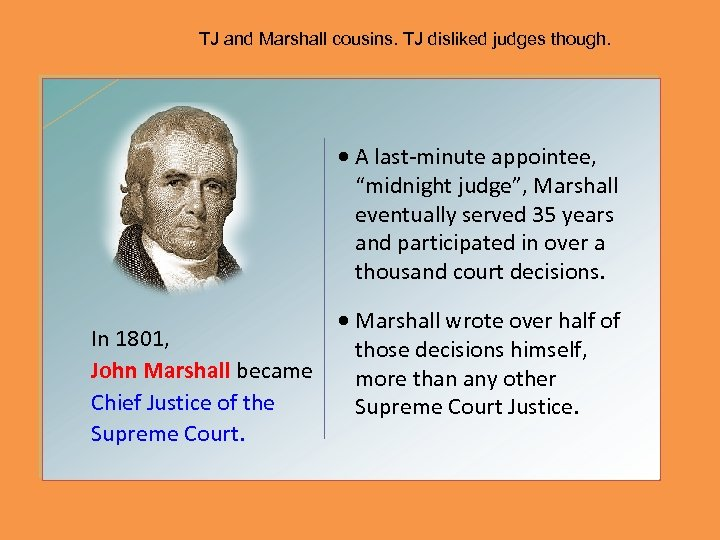 "TJ and Marshall cousins. TJ disliked judges though. • A last-minute appointee, ""midnight judge"","