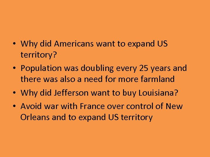 • Why did Americans want to expand US territory? • Population was doubling