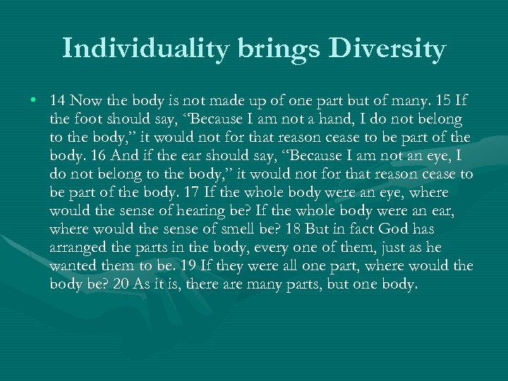 Individuality brings Diversity • 14 Now the body is not made up of one