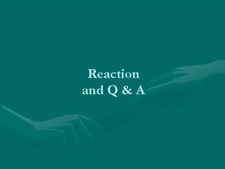 Reaction and Q & A