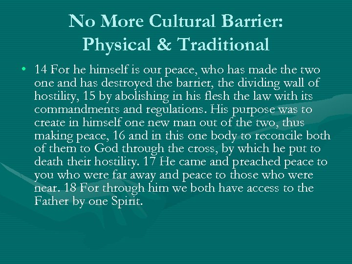 No More Cultural Barrier: Physical & Traditional • 14 For he himself is our
