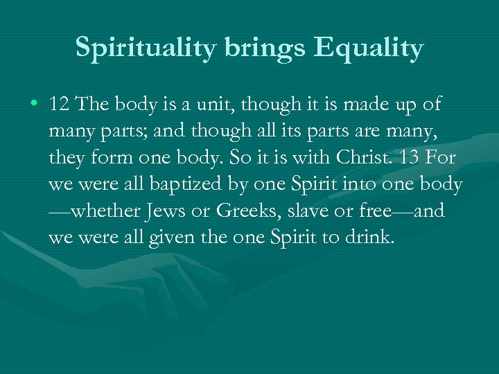 Spirituality brings Equality • 12 The body is a unit, though it is made
