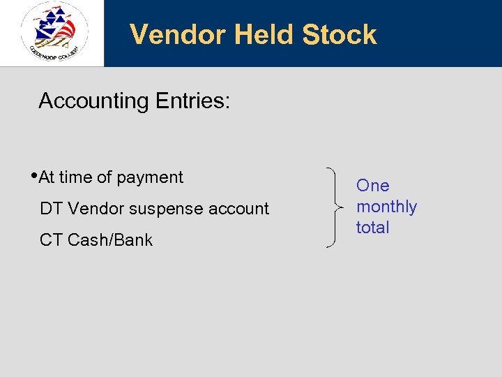 Vendor Held Stock Accounting Entries: • At time of payment DT Vendor suspense account