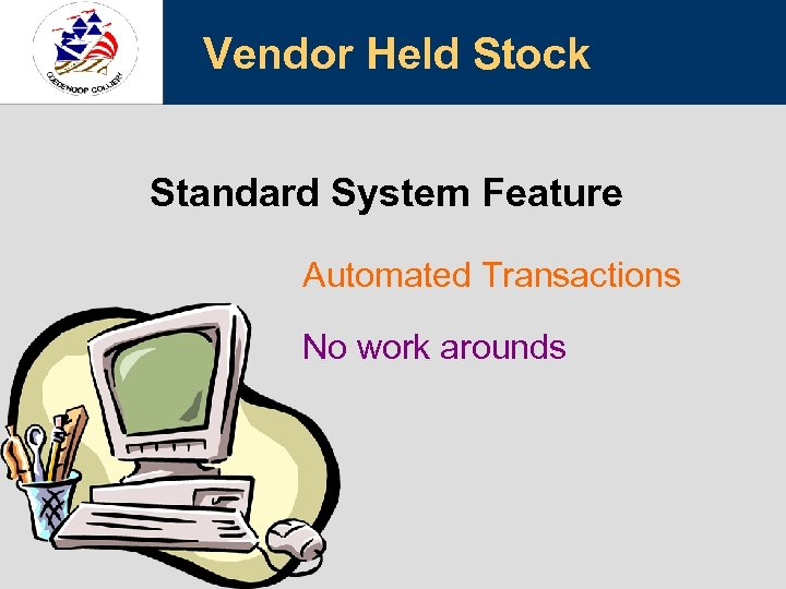 Vendor Held Stock Standard System Feature Automated Transactions No work arounds