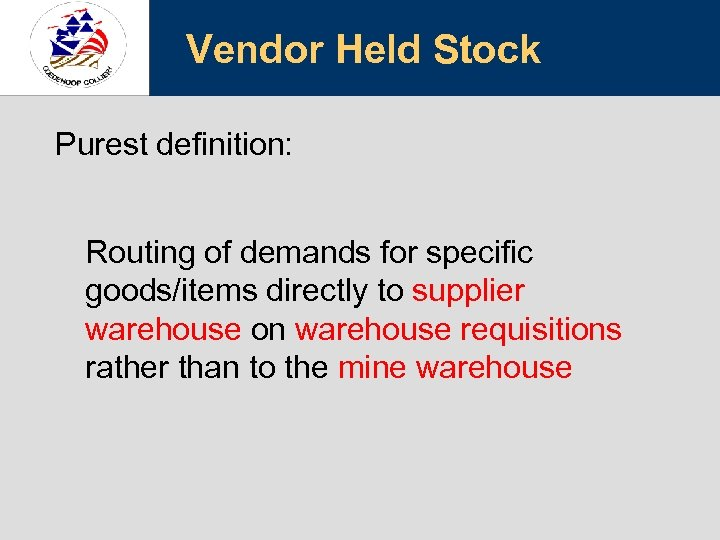 Vendor Held Stock Purest definition: Routing of demands for specific goods/items directly to supplier