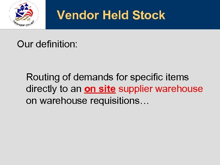 Vendor Held Stock Our definition: Routing of demands for specific items directly to an