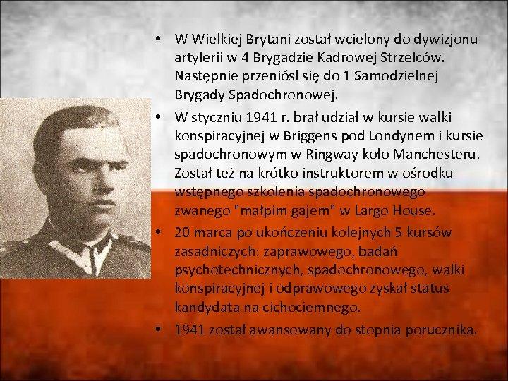 • W Wielkiej Brytani został wcielony do dywizjonu artylerii w 4 Brygadzie Kadrowej