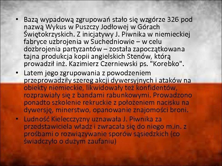 • Bazą wypadową zgrupowań stało się wzgórze 326 pod nazwą Wykus w Puszczy