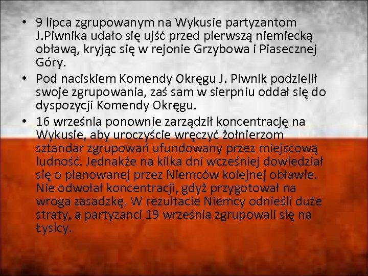 • 9 lipca zgrupowanym na Wykusie partyzantom J. Piwnika udało się ujść przed