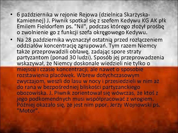 • 6 października w rejonie Rejowa (dzielnica Skarżyska. Kamiennej) J. Piwnik spotkał się