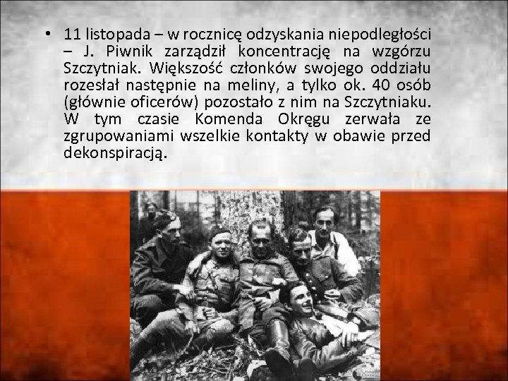 • 11 listopada – w rocznicę odzyskania niepodległości – J. Piwnik zarządził koncentrację