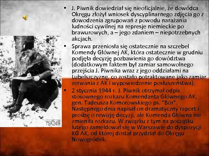 • J. Piwnik dowiedział się nieoficjalnie, że dowódca Okręgu złożył wniosek dyscyplinarnego zdjęcia
