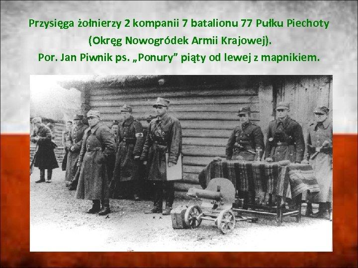 Przysięga żołnierzy 2 kompanii 7 batalionu 77 Pułku Piechoty (Okręg Nowogródek Armii Krajowej). Por.