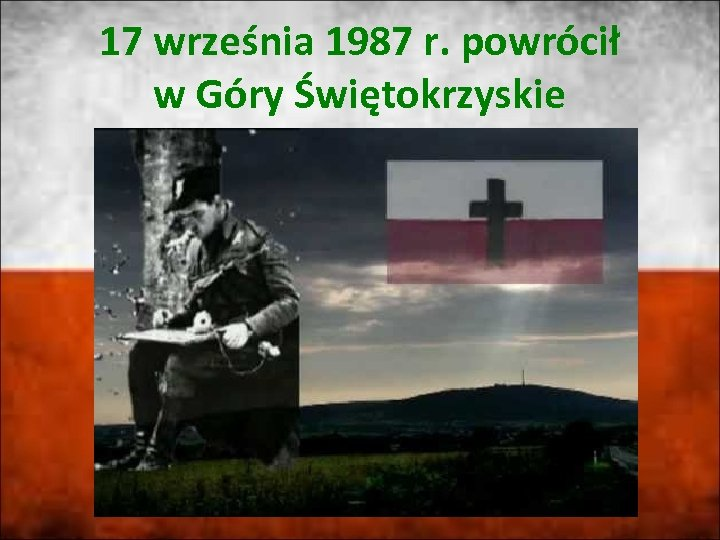 17 września 1987 r. powrócił w Góry Świętokrzyskie