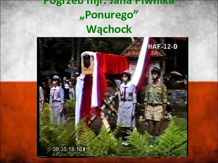 """Pogrzeb mjr. Jana Piwnika """"Ponurego"""" Wąchock"""