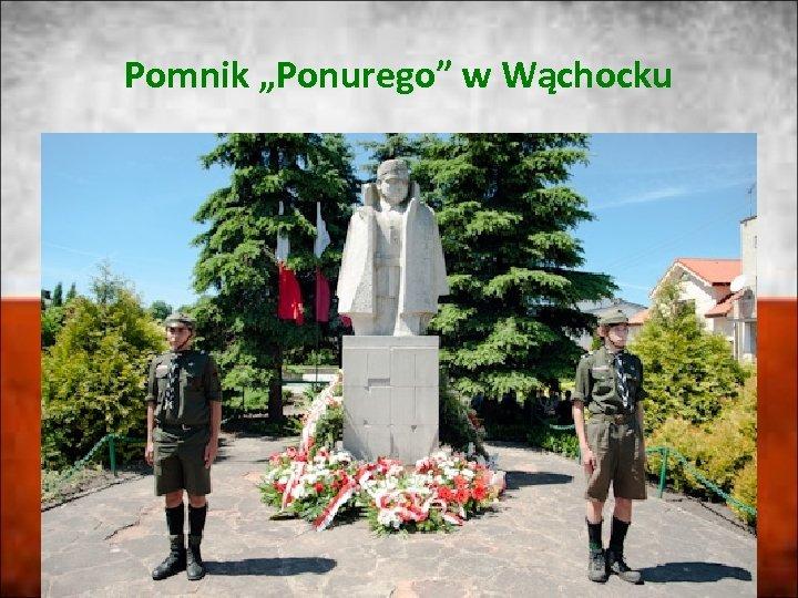 """Pomnik """"Ponurego"""" w Wąchocku"""