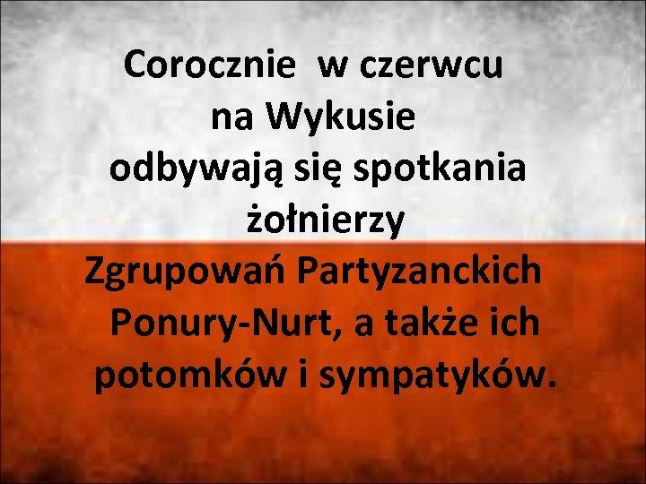 Corocznie w czerwcu na Wykusie odbywają się spotkania żołnierzy Zgrupowań Partyzanckich Ponury-Nurt, a także