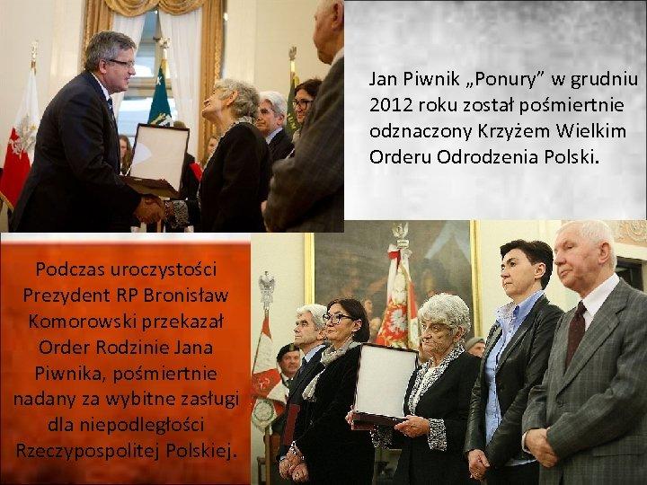 """Jan Piwnik """"Ponury"""" w grudniu 2012 roku został pośmiertnie odznaczony Krzyżem Wielkim Orderu Odrodzenia"""