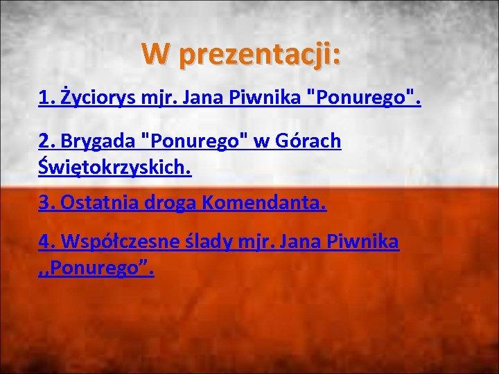 W prezentacji: 1. Życiorys mjr. Jana Piwnika