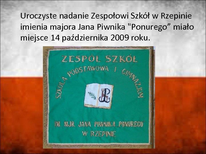 Uroczyste nadanie Zespołowi Szkół w Rzepinie imienia majora Jana Piwnika