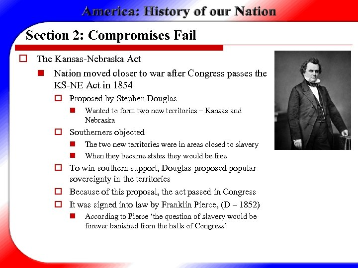 Section 2: Compromises Fail o The Kansas-Nebraska Act n Nation moved closer to war