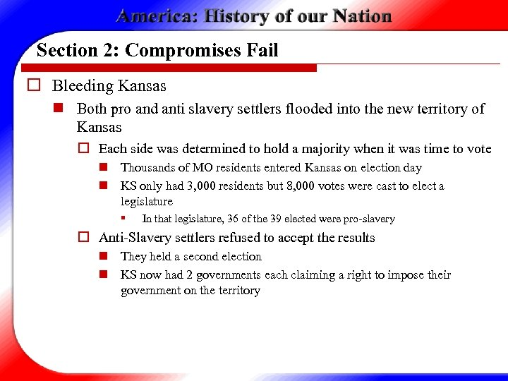 Section 2: Compromises Fail o Bleeding Kansas n Both pro and anti slavery settlers